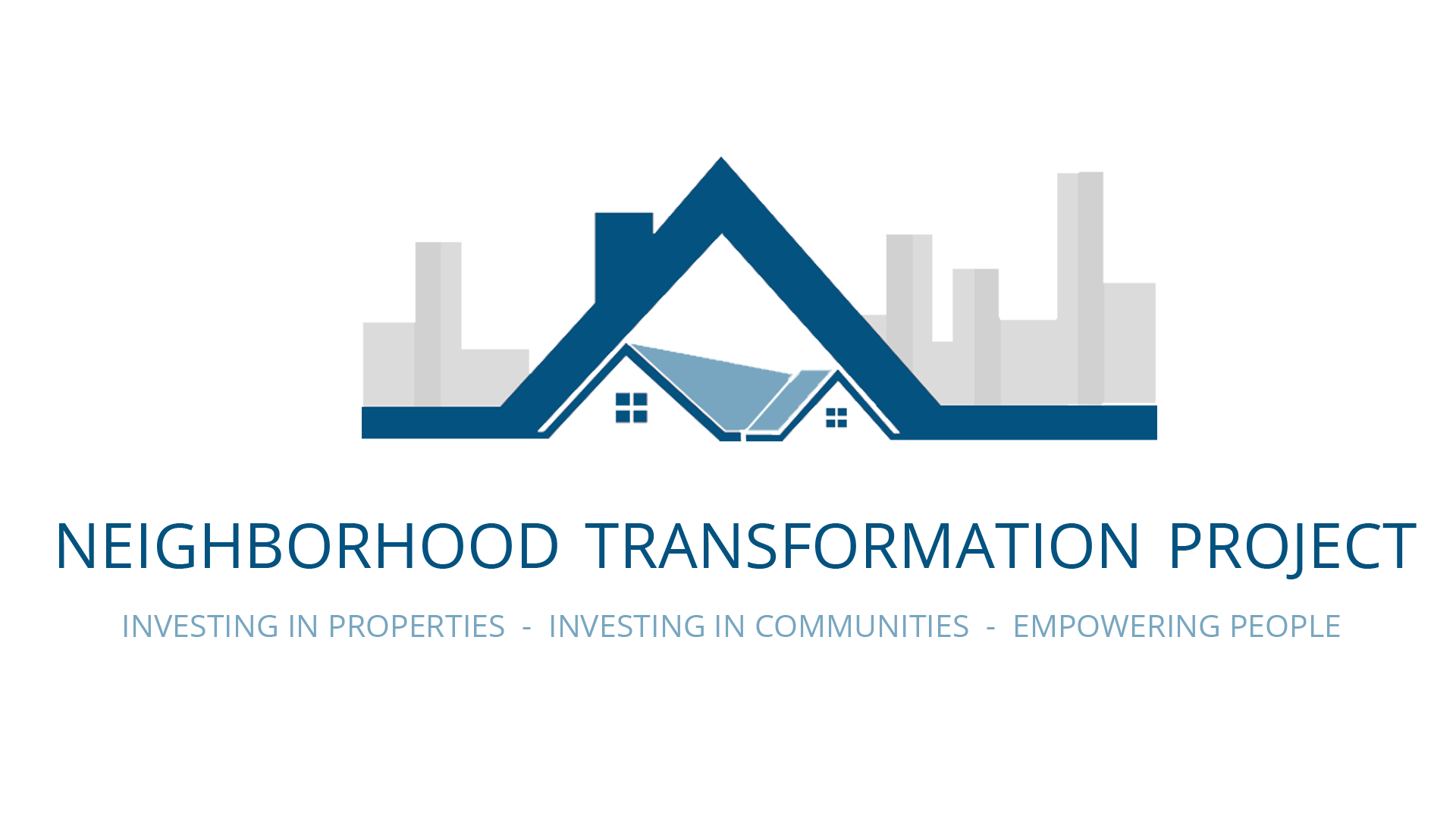 Neighborhood Transformation Project - Investing in Properties.  Investing in Communities.  Empowering People.